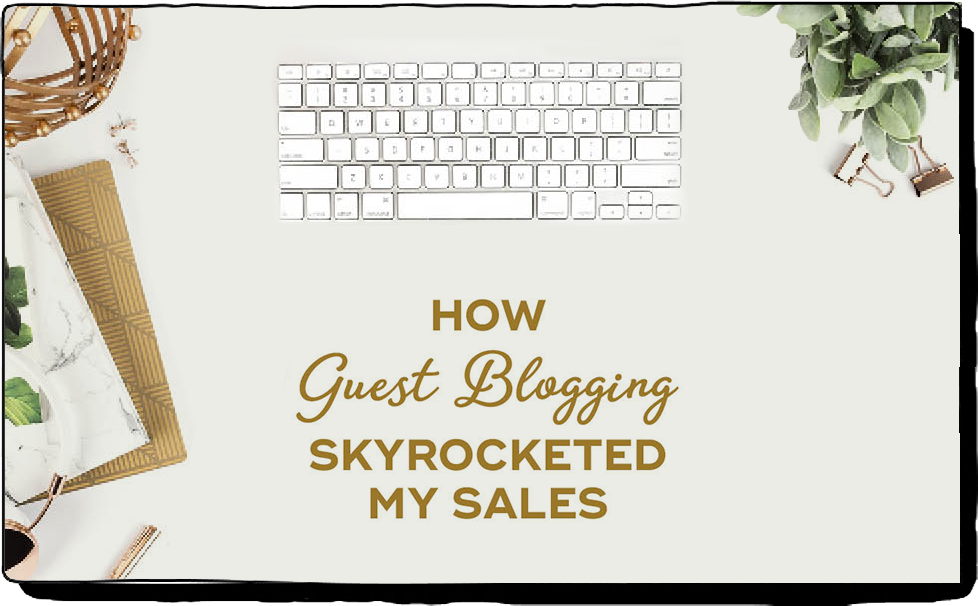 Guest Blogging skyrocketed my sales