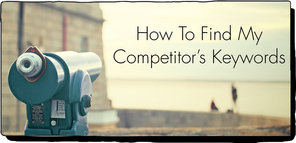 Spy on the Keywords that Your Competitors