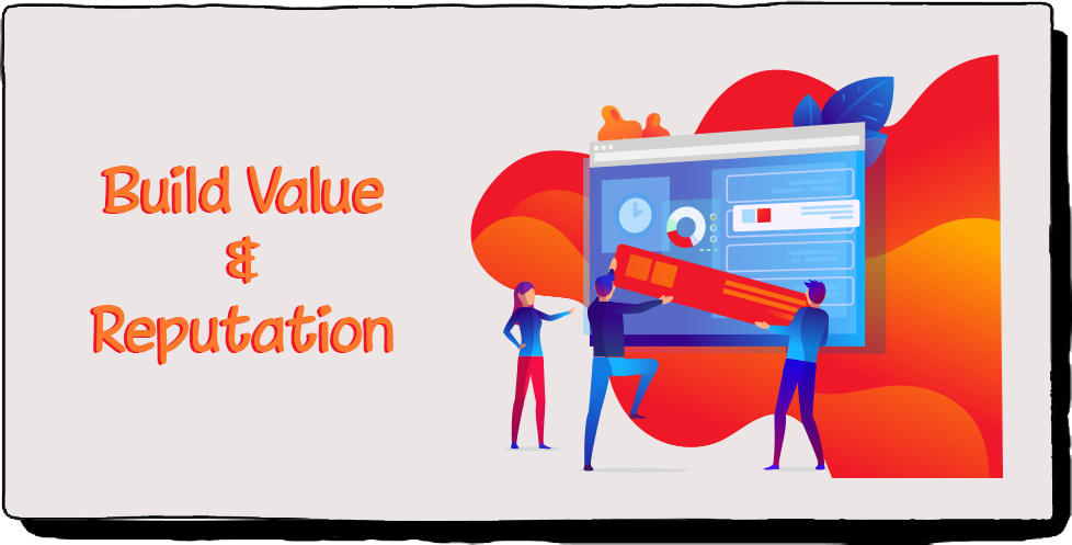 Build value and reputation