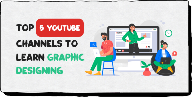 TOP 5 YOUTUBE CHANNELS TO LEARN GRAPHIC DESIGNING