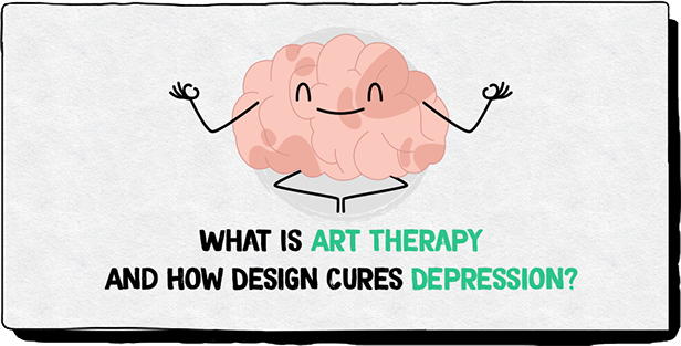 WHAT IS ART THERAPY AND HOW DESIGN CURES DEPRESSION