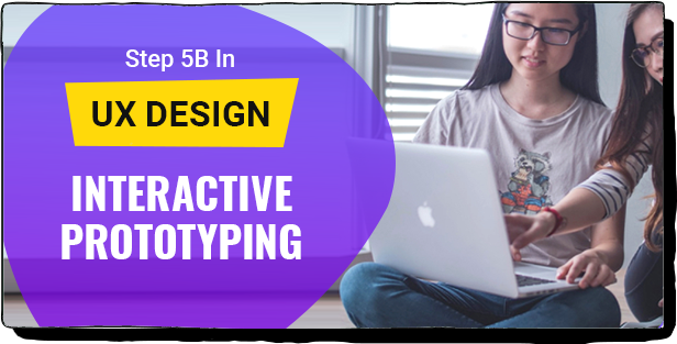 STEP 5B IN UX DESIGN - INTERACTIVE PROTOTYPING