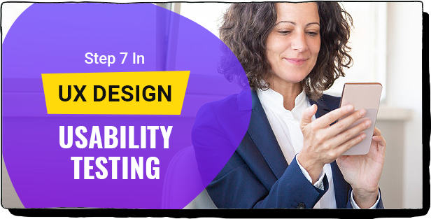 STEP 7 IN UX DESIGN: USABILITY TESTING