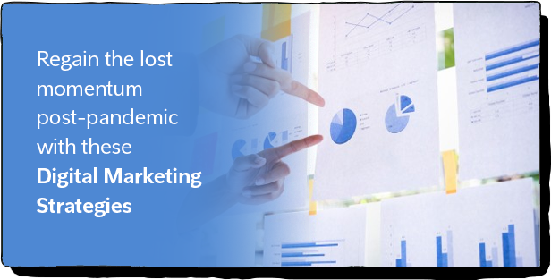 Regain the lost momentum post-pandemic with these digital-marketing strategies
