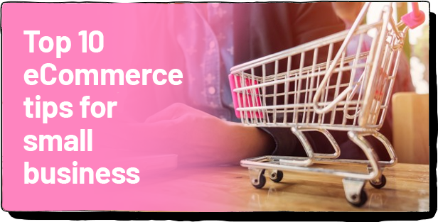 Top 10 eCommerce tips for small business