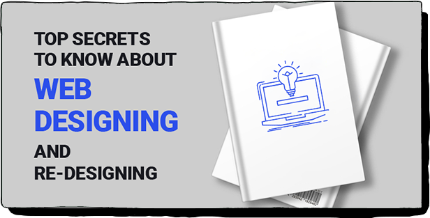 Top secrets to know about web designing and re-designing
