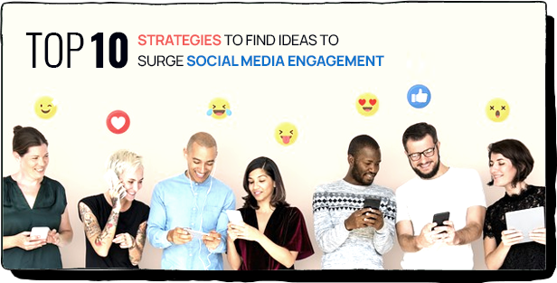 Top 10 strategies to find ideas to surge social media engagement