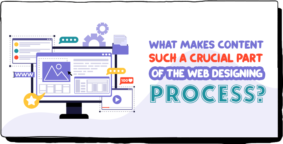 What makes content such a crucial part of the web designing process?
