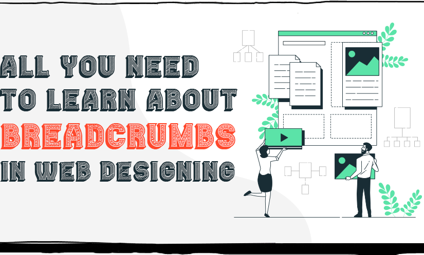All you need to learn about breadcrumbs in web designing