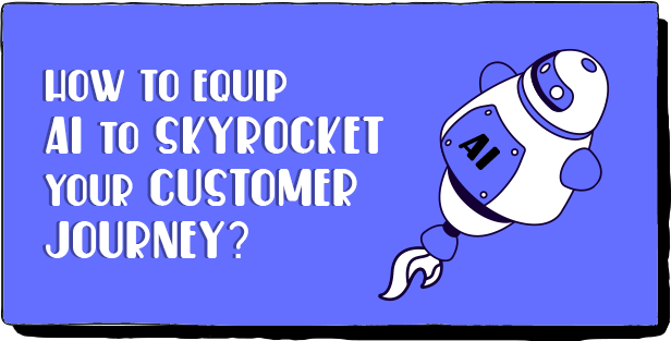 How to equip AI to skyrocket your customer journey