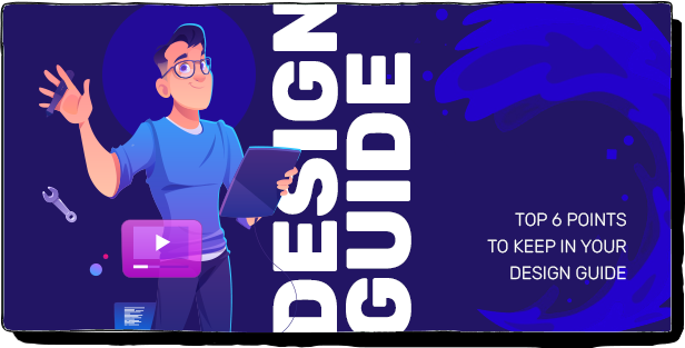 TOP 6 POINTS TO KEEP IN YOUR DESIGN GUIDE