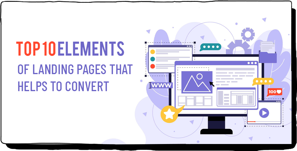TOP 10 ELEMENTS OF LANDING PAGES THAT HELPS TO CONVERT