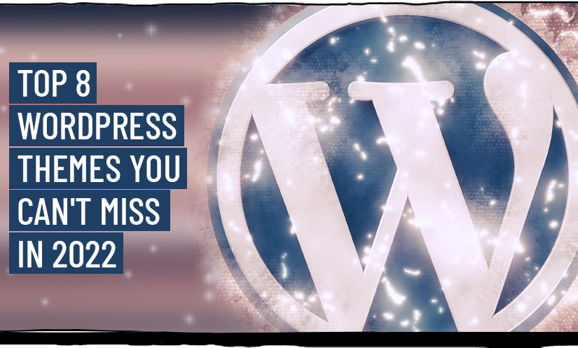 TOP 8 WORDPRESS THEMES YOU CAN'T MISS IN 2021