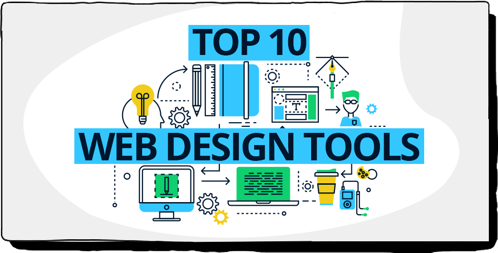 TOP 10 WEB DESIGN TOOLS THAT HELPS YOU WORK SMARTER
