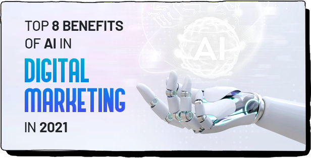 Top 8 Benefits And Uses Of AI In Digital Marketing In 2021