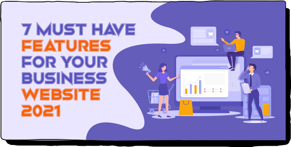 7 Must-Have Features For Your Business Website 2021
