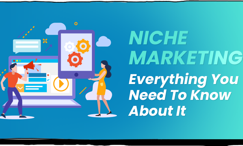 NICHE MARKETING: EVERYTHING YOU NEED TO KNOW ABOUT IT